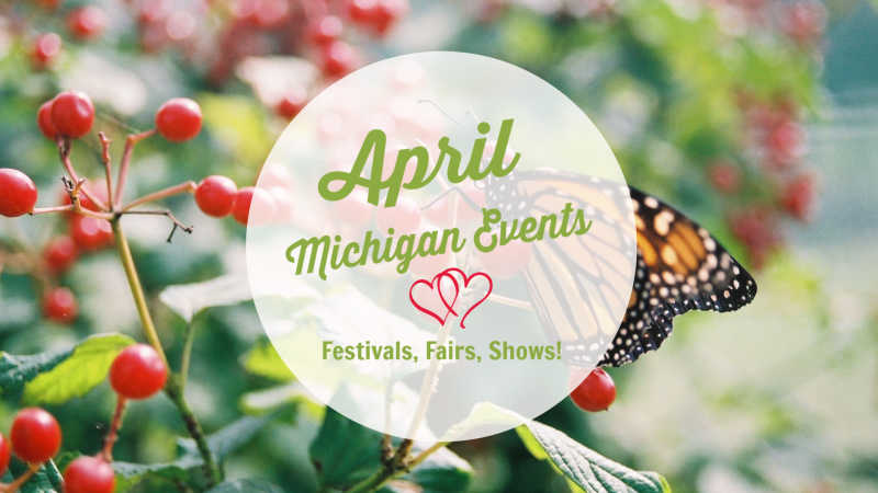 April Michigan Events and Things To Do in Michigan