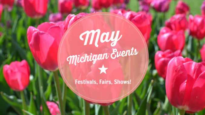 May Michigan Events and Things To Do in Michigan